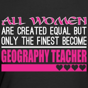 All Women Created Equal Finest Geography Teacher - Women's 50/50 T-Shirt