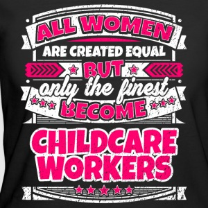 Women Are Equal Finest Become Childcare Workers - Women's 50/50 T-Shirt