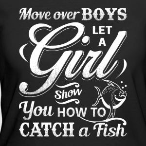Move Over Boys Let A Girl Show You How To Catch - Women's 50/50 T-Shirt
