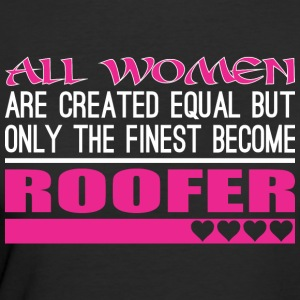 All Women Created Equal Finest Become Roofer - Women's 50/50 T-Shirt