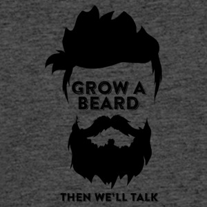 Grow a beard, then we'll talk - Men's 50/50 T-Shirt