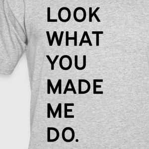 Look what you made me do - Men's 50/50 T-Shirt