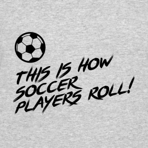 This is how Soccer Players ROLL!! Gift - Men's 50/50 T-Shirt