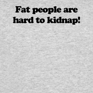 Fat People Are Hard To Kidnap - Men's 50/50 T-Shirt