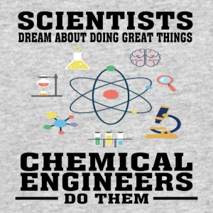 Scientists Dream, Chemical Engineers Do - Funny T- - Men's 50/50 T-Shirt