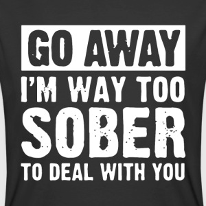 go away i m way too sober to deal with you - Men's 50/50 T-Shirt