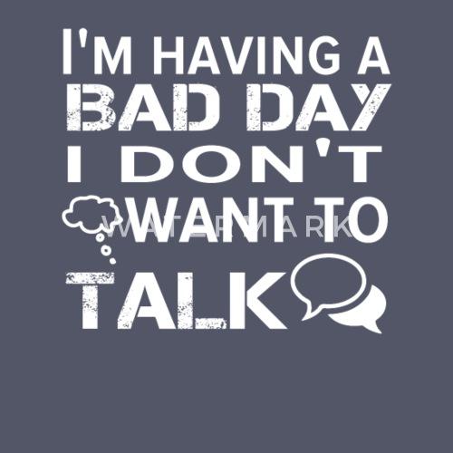Funny Saying Having Bad Day Dont Want Talk Mens 5050 T Shirt