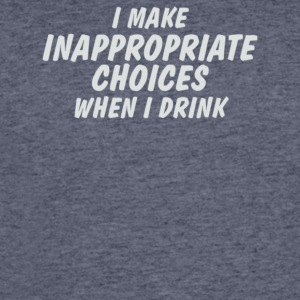 I Make Inappropriate Choices When I Drink - Men's 50/50 T-Shirt