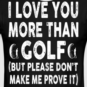 I love Golf More Than You - Men's Ringer T-Shirt