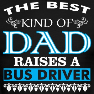 The Best Kind Of Dad Raises A Bus Driver - Men's Ringer T-Shirt
