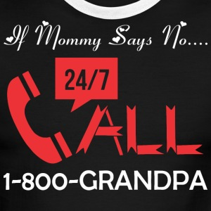 If Mommy Says No Call 1800 Grandpa - Men's Ringer T-Shirt