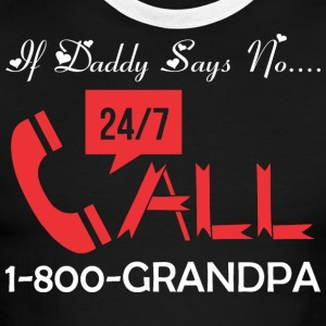 If Daddy Says No Call 1800 Grandpa - Men's Ringer T-Shirt