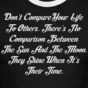 Dont Compare Your Life Others Theres No Comparison - Men's Ringer T-Shirt
