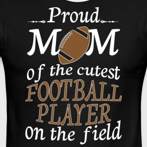 Proud Mom Of The Cutest Football Player T Shirt - Men's Ringer T-Shirt