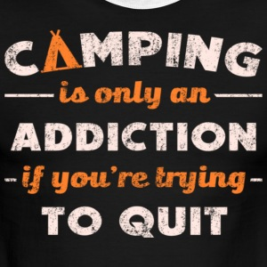 Camping Is Only An Addiction If You Are Trying To - Men's Ringer T-Shirt