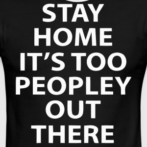 Stay home It's too peopley out there - Men's Ringer T-Shirt