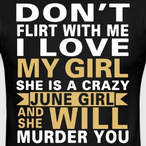 Don t flirt with me i love my girl she is a crazy - Men's Ringer T-Shirt