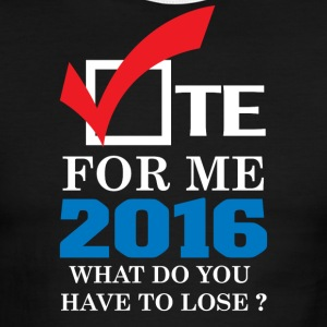 vote_for_me_2016_what_do_youu_have_to_lose - Men's Ringer T-Shirt
