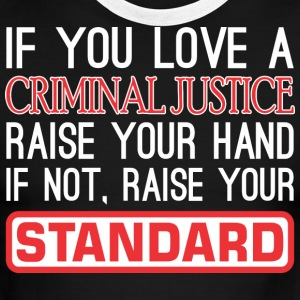 If Love Criminal Justice Raise Hand Raise Standard - Men's Ringer T-Shirt