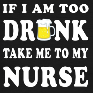 If I m Too Drunk Take Me To My Nurse - Men's Ringer T-Shirt