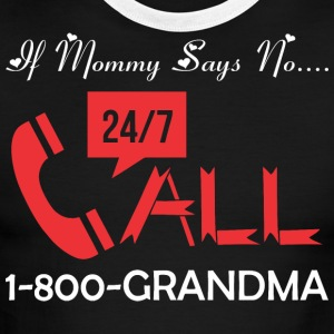 If Mommy Says No Call 1800 Grandma - Men's Ringer T-Shirt