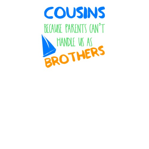 Cousins Because Parents Can't Handle Us As Brothers Cousin Love Extraordinary Cousinlove