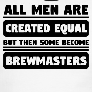 All Men Are Created Equal Some Become Brewmasters - Men's Ringer T-Shirt