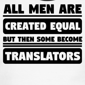 All Men Are Created Equal Some Become Translators - Men's Ringer T-Shirt
