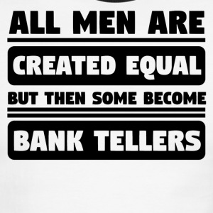 Men Are Created Equal Some Become Bank Tellers - Men's Ringer T-Shirt