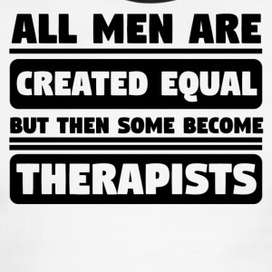All Men Are Created Equal Some Become Therapists - Men's Ringer T-Shirt