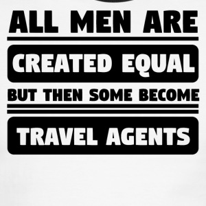 Men Are Created Equal Some Become Travel Agents - Men's Ringer T-Shirt