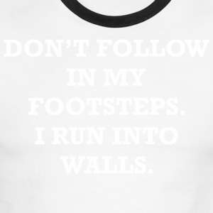 Dont Follow In My Footsteps I Run Into Walls - Men's Ringer T-Shirt