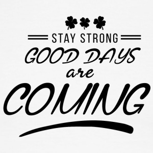 Stay Strong Good Days Are Coming - Men's Ringer T-Shirt
