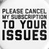 Cancel My Subscription Funny Quote - Large Buttons