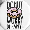 Donut worry Be happy! US - Large Buttons