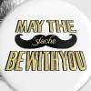 May the Stache be with you - Large Buttons