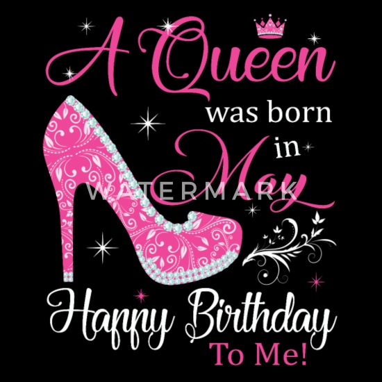 A Queen Was Born In May Happy Birthday To Me Tee Women's