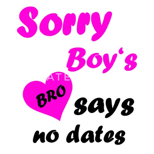 Sorry Boys Bro Says No Dates Saying Girl Daughter By Shirtzz123us