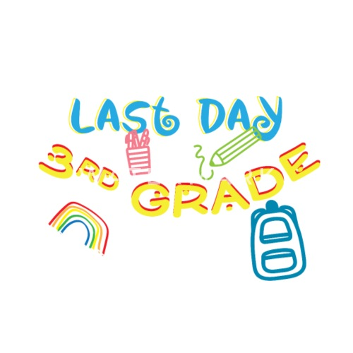 Last Day Of 3rd Grade Boys Girls End Of Year Gift By Spreadshirt