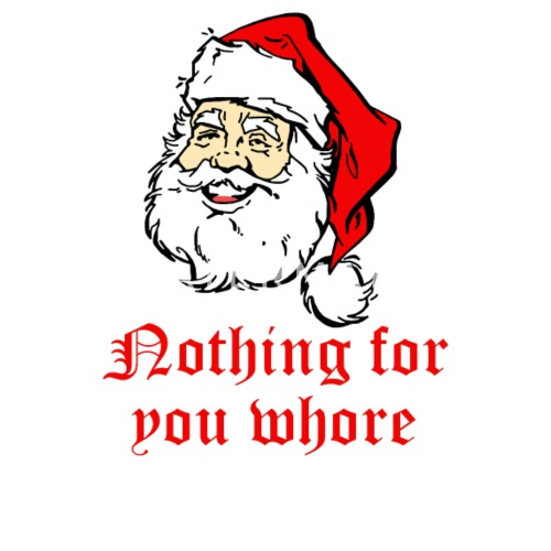 nothing for you whore rude christmas by minashop spreadshirt