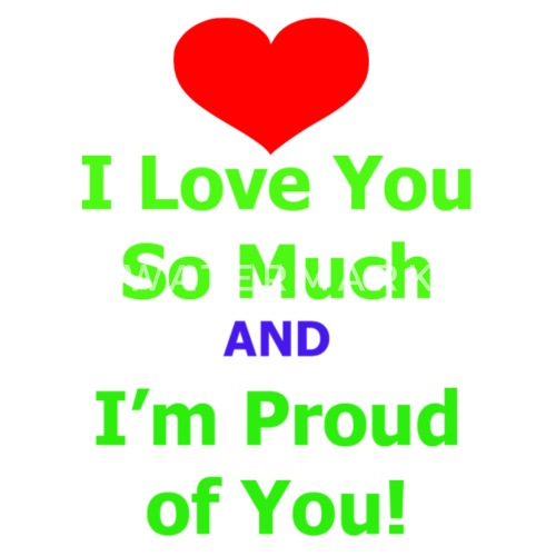 I Love You So Much And Proud Of You Small Buttons Spreadshirt