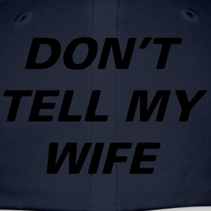 Dont Tell Wife - Baseball Cap