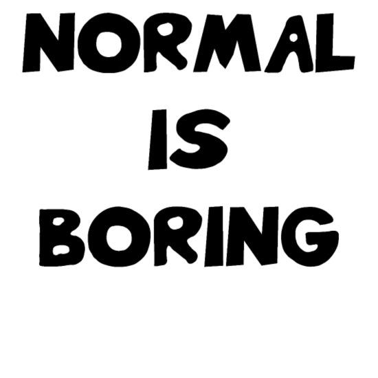 Normal Is Boring Funny Quotes Satire Saying Enamel Mug Spreadshirt