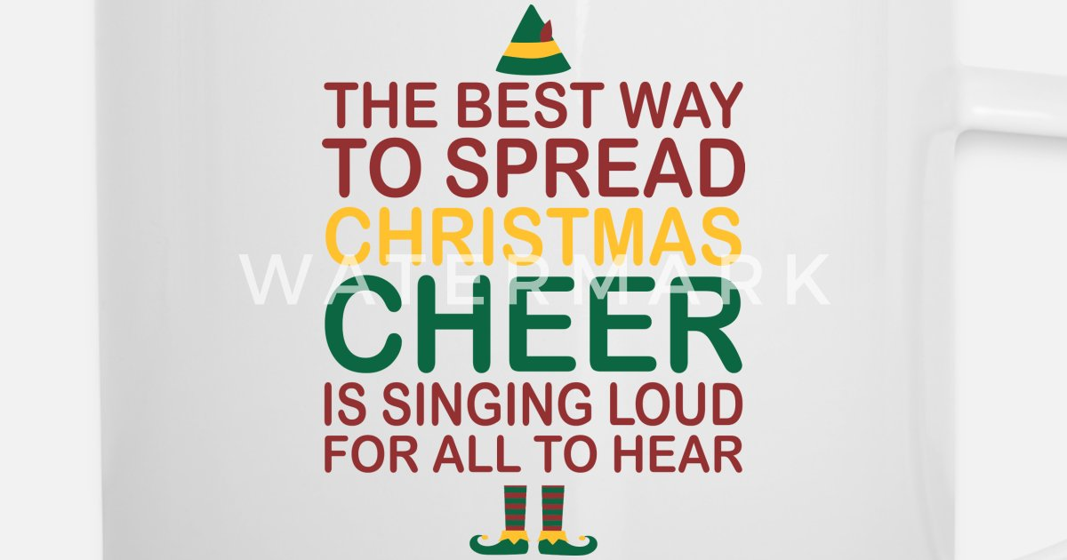 The Best Way To Spread Christmas Cheer.The Best Way Spread Christmas Cheer Singing Loud Enamel Mug Spreadshirt