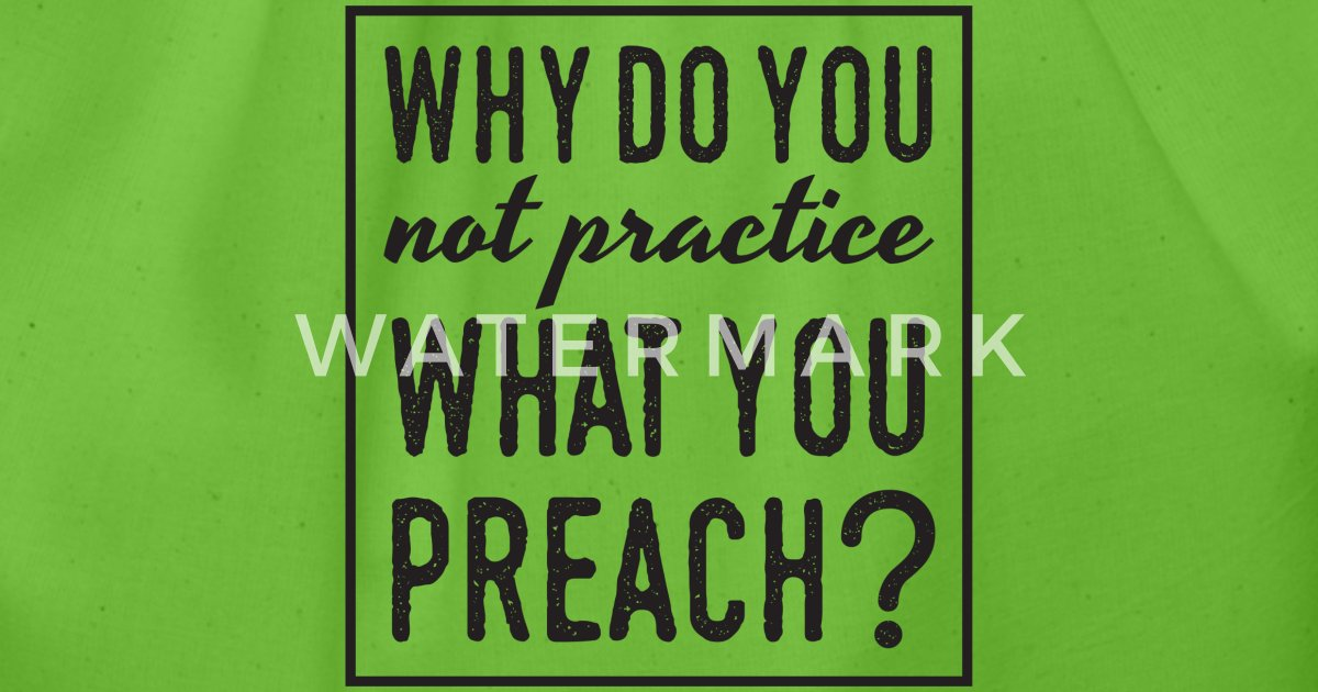Why Do You Not Practice What You Preach Quote By Vegcat Spreadshirt