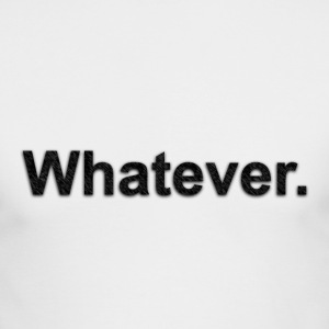 Whatever. - Men's Long Sleeve T-Shirt by Next Level