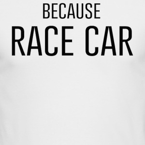 BECAUSE RACE CAR - Men's Long Sleeve T-Shirt by Next Level