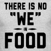 THERE IS NO WE IN FOOD - Men's Long Sleeve T-Shirt by Next Level