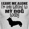 Leave Me Alone I Am Only Talking To My Dog Today - Men's Long Sleeve T-Shirt by Next Level