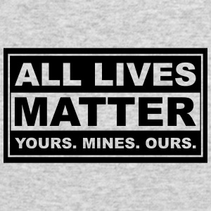 all lives matter yours. mines. ours. - Men's Long Sleeve T-Shirt by Next Level